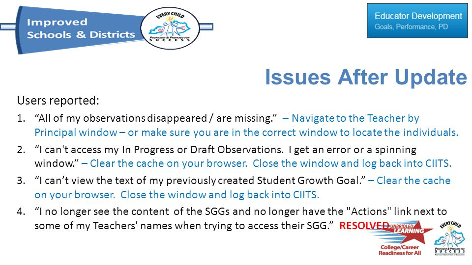 "Issues After Update Users reported: 1.""All of my observations disappeared / are missing."" – Navigate to the Teacher by Principal window – or make sure"