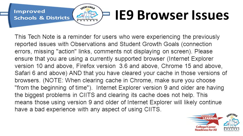 IE9 Browser Issues This Tech Note is a reminder for users who were experiencing the previously reported issues with Observations and Student Growth Go