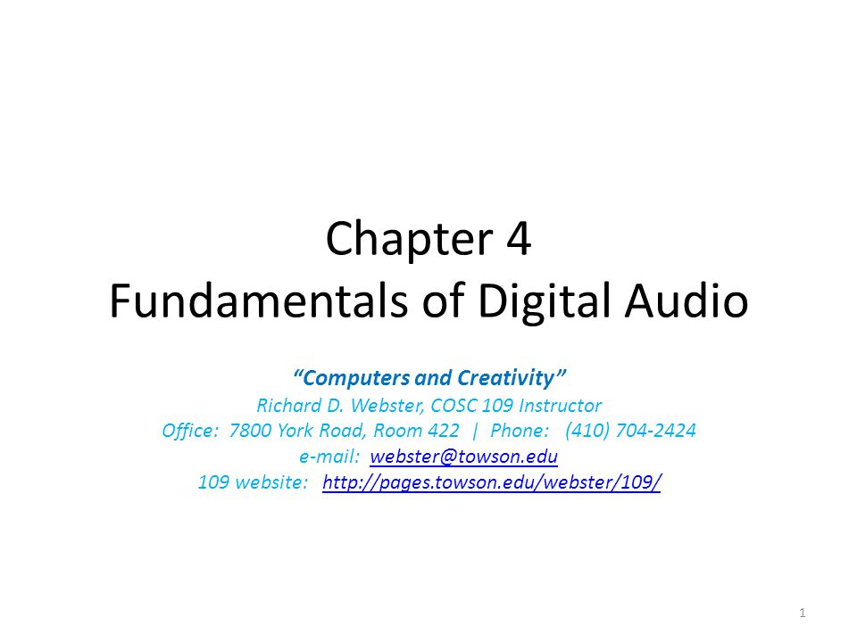 "Chapter 4 Fundamentals of Digital Audio ""Computers and Creativity"" Richard D. Webster, COSC 109 Instructor Office: 7800 York Road, Room 422 