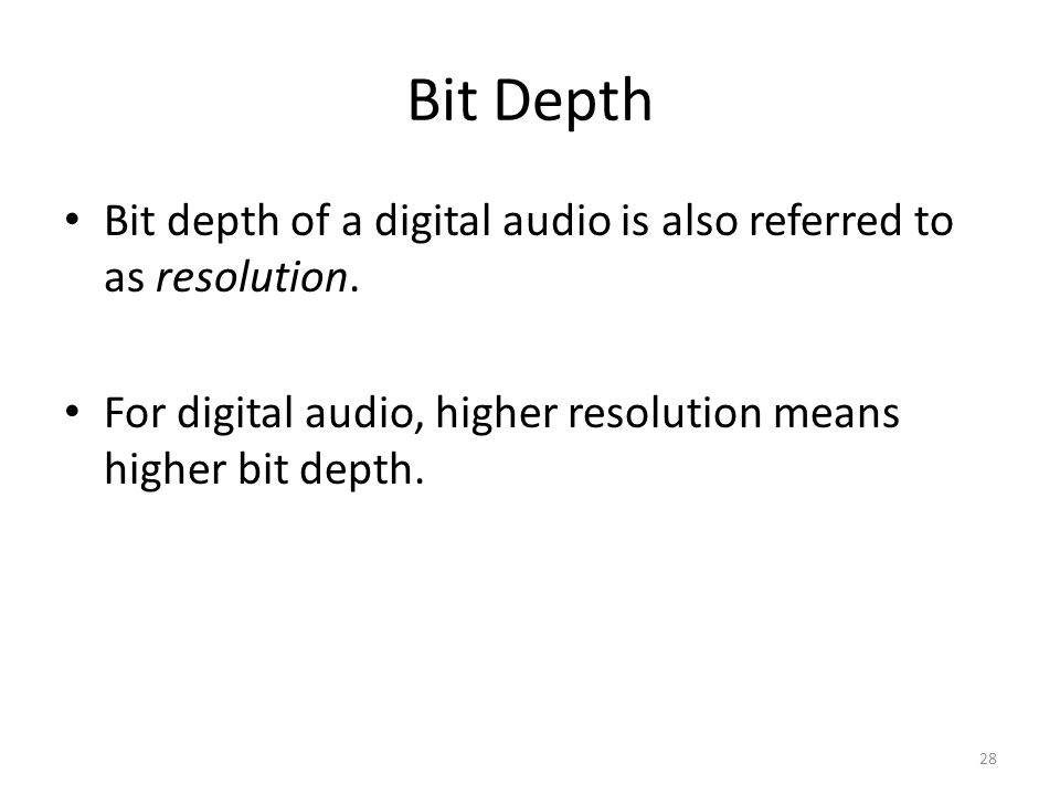 Bit Depth Bit depth of a digital audio is also referred to as resolution. For digital audio, higher resolution means higher bit depth. 28