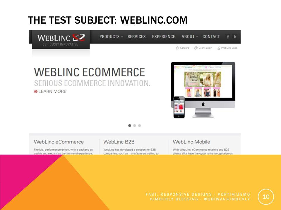 THE TEST SUBJECT: WEBLINC.COM FAST, RESPONSIVE DESIGNS - #OPTIMIZEMQ KIMBERLY BLESSING - @OBIWANKIMBERLY 10