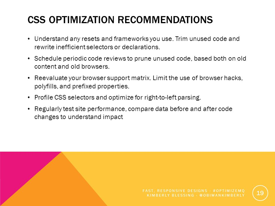 CSS OPTIMIZATION RECOMMENDATIONS Understand any resets and frameworks you use.
