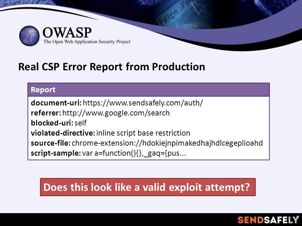 Real CSP Error Report from Production document-uri: https://www.sendsafely.com/auth/ referrer: http://www.google.com/search blocked-uri: self violated-directive: inline script base restriction source-file: chrome-extension://hdokiejnpimakedhajhdlcegeplioahd script-sample: var a=function(){},_gaq={pus...