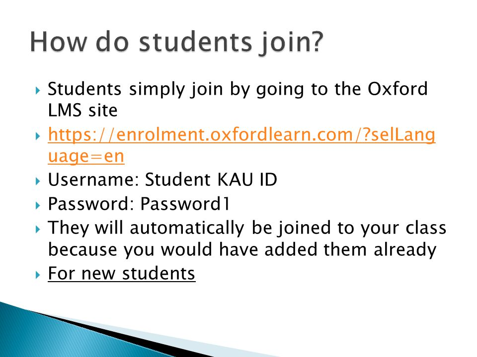  Students simply join by going to the Oxford LMS site  https://enrolment.oxfordlearn.com/?selLang uage=en https://enrolment.oxfordlearn.com/?selLang