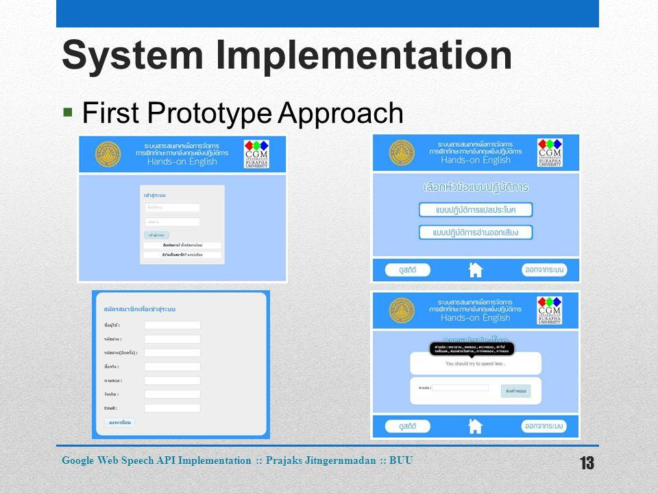 System Implementation  First Prototype Approach 13 Google Web Speech API Implementation :: Prajaks Jitngernmadan :: BUU