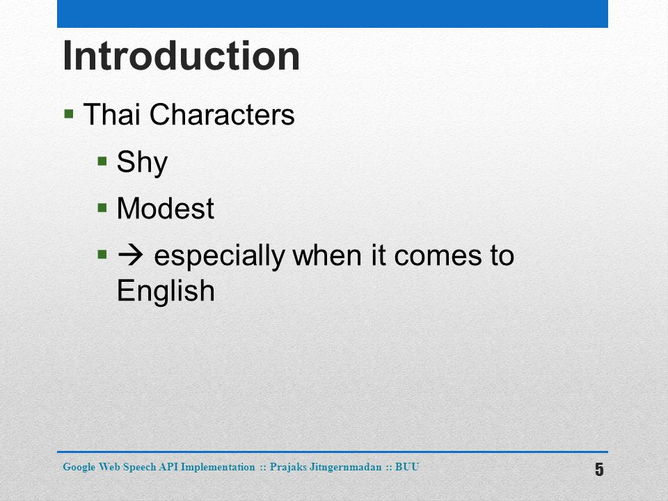 Introduction  Thai Characters  Shy  Modest  especially when it comes to English 5 Google Web Speech API Implementation :: Prajaks Jitngernmadan :: BUU