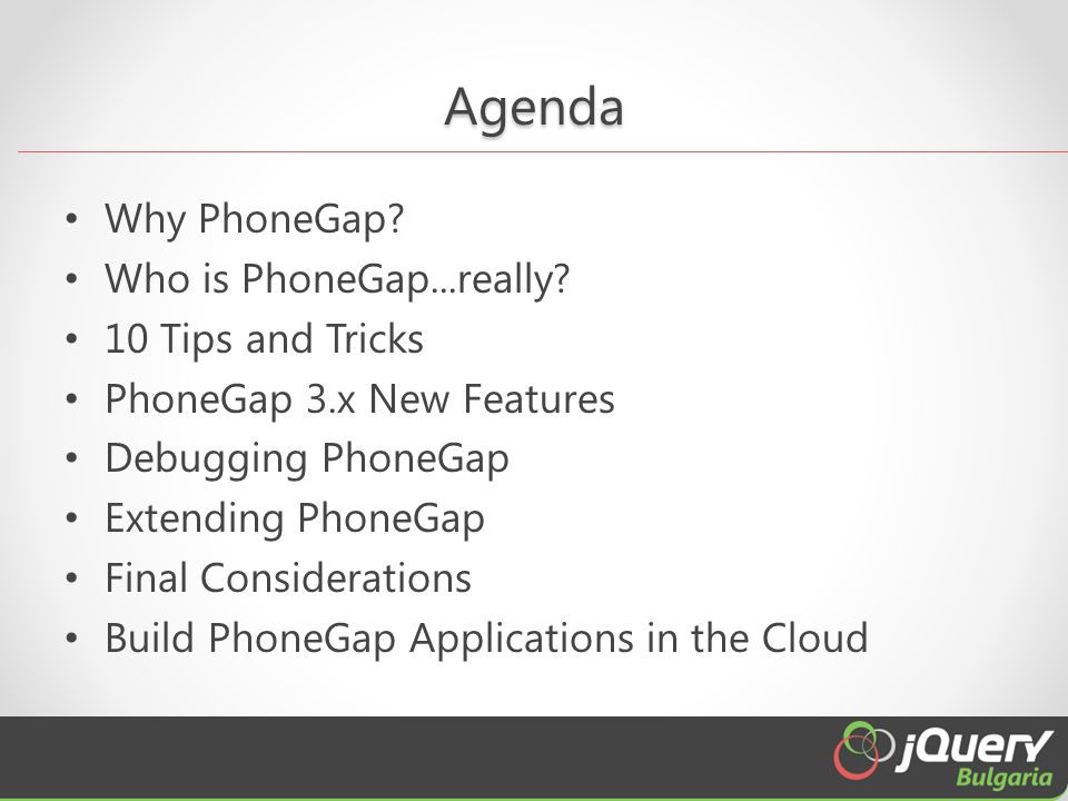 Agenda Why PhoneGap. Who is PhoneGap...really.