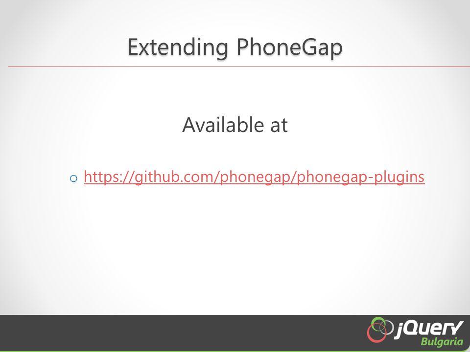 Extending PhoneGap Available at o https://github.com/phonegap/phonegap-plugins https://github.com/phonegap/phonegap-plugins