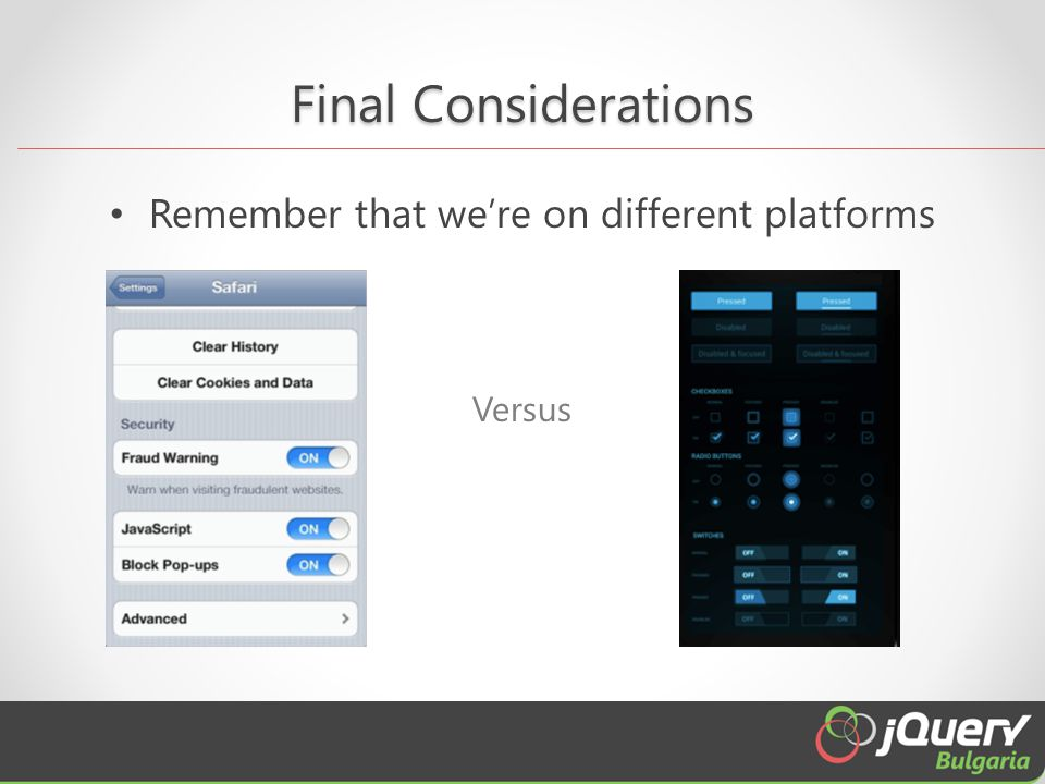 Final Considerations Remember that we're on different platforms Versus