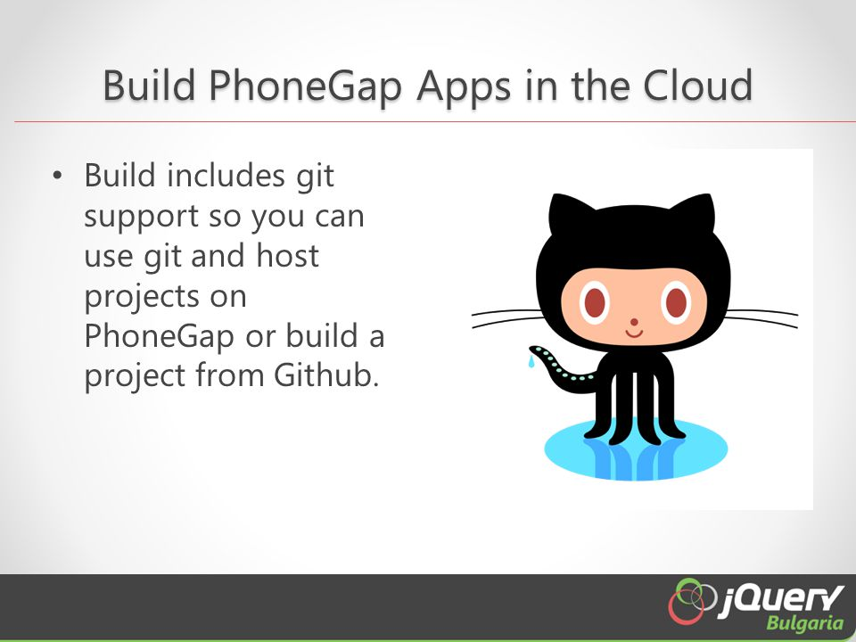 Build PhoneGap Apps in the Cloud Build includes git support so you can use git and host projects on PhoneGap or build a project from Github.