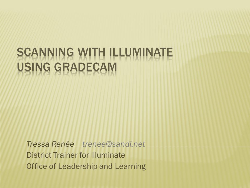 Tressa Renée trenee@sandi.net District Trainer for Illuminate Office of Leadership and Learning
