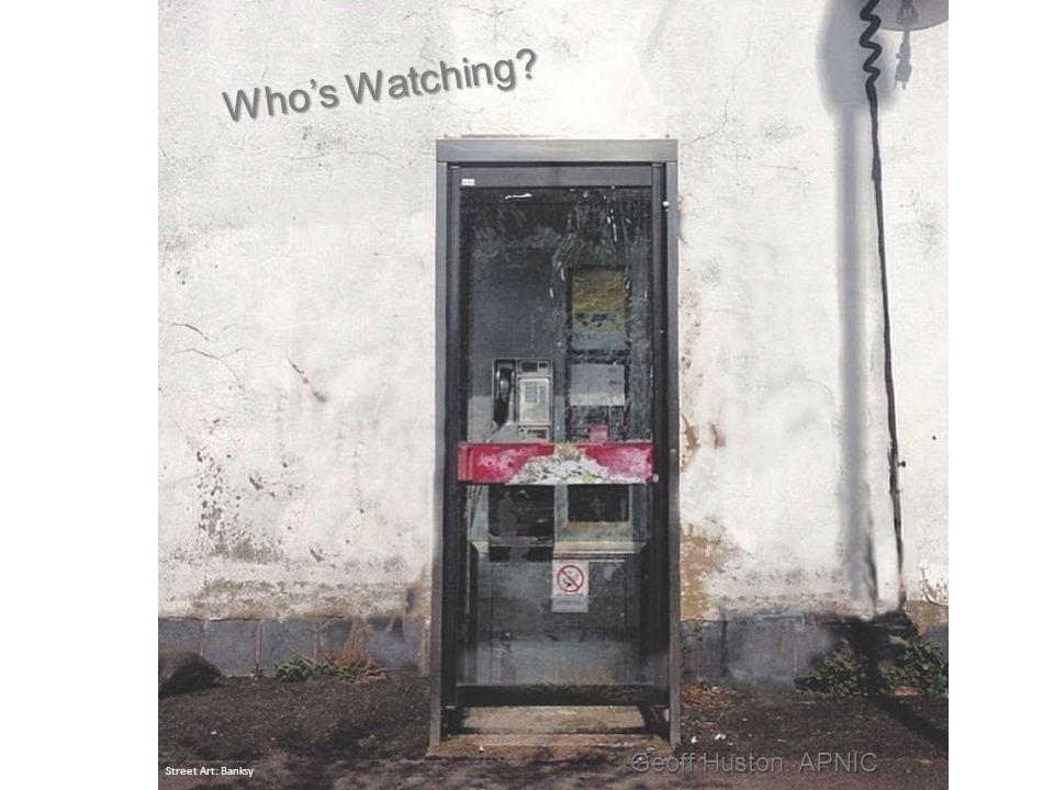 Who's Watching Street Art: Banksy Geoff Huston, APNIC