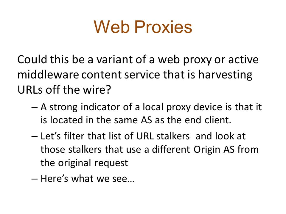 Web Proxies Could this be a variant of a web proxy or active middleware content service that is harvesting URLs off the wire.