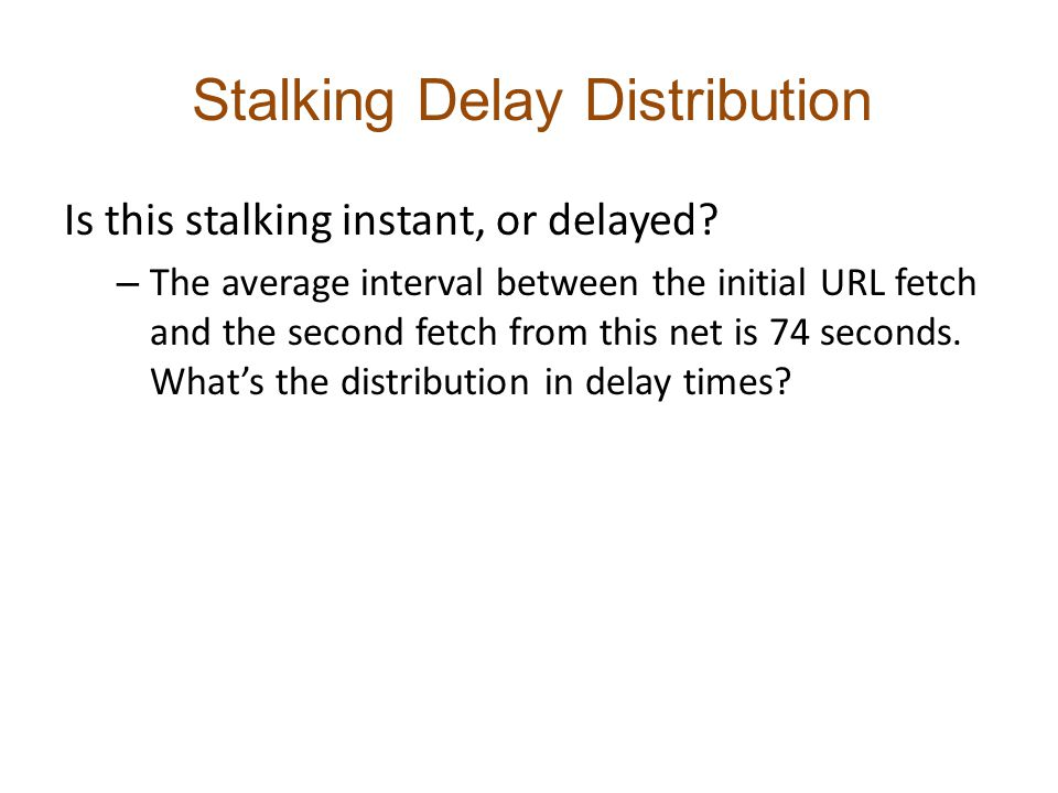 Stalking Delay Distribution Is this stalking instant, or delayed.