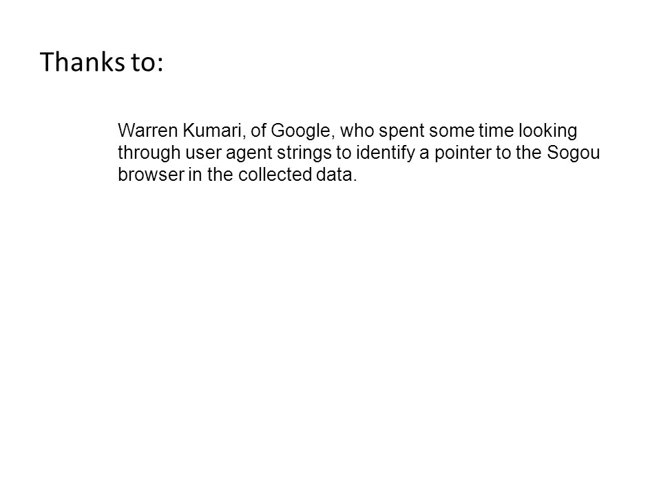 Thanks to: Warren Kumari, of Google, who spent some time looking through user agent strings to identify a pointer to the Sogou browser in the collected data.