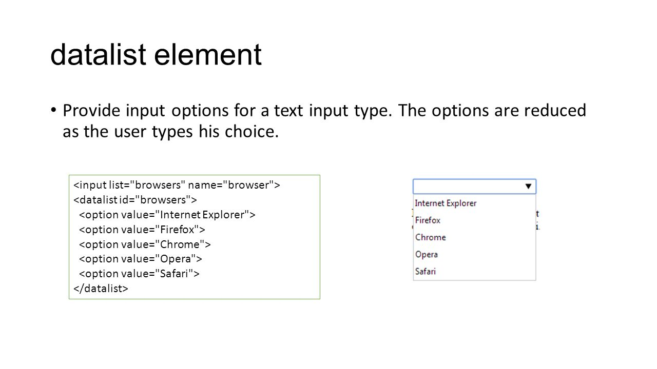 datalist element Provide input options for a text input type.