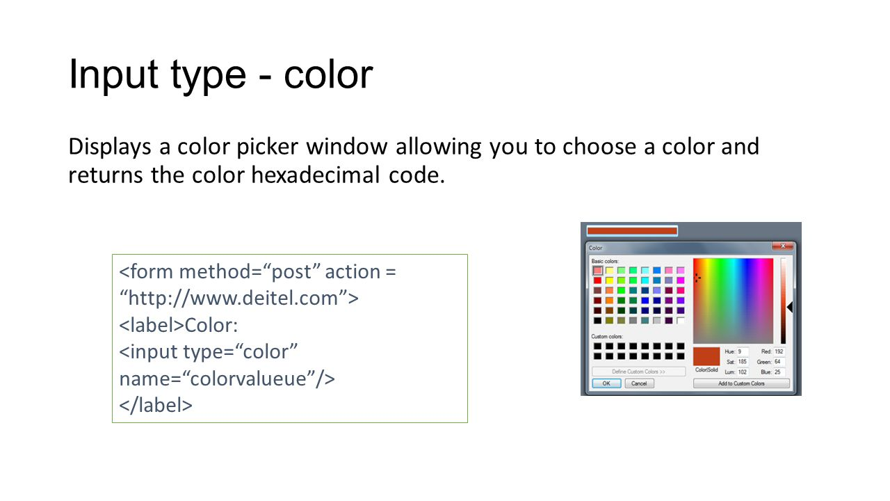 Input type - color Displays a color picker window allowing you to choose a color and returns the color hexadecimal code.