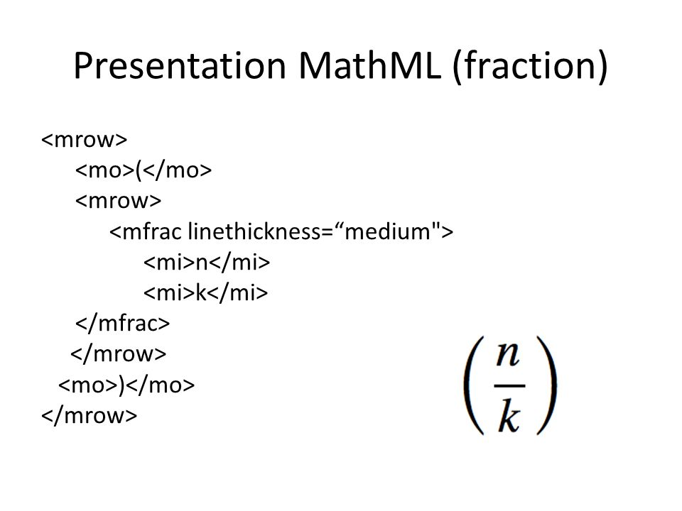 Which MathML? Presentation MathML Content MathML – Very little support for this format