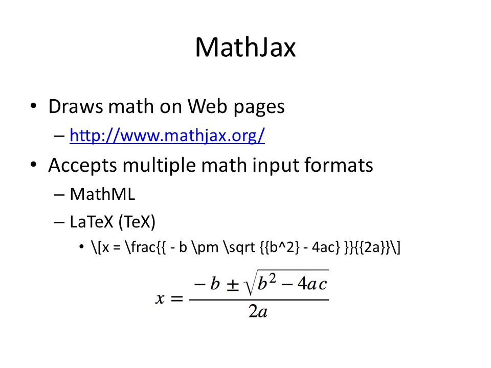 LaTeX \[x = \frac{{ - b \pm \sqrt {{b^2} - 4ac} }}{{2a}}\] – \[ \] delimiters What LaTeX looks like in browsers? \[x = \frac{{ - b \pm \sqrt {{b^2} -