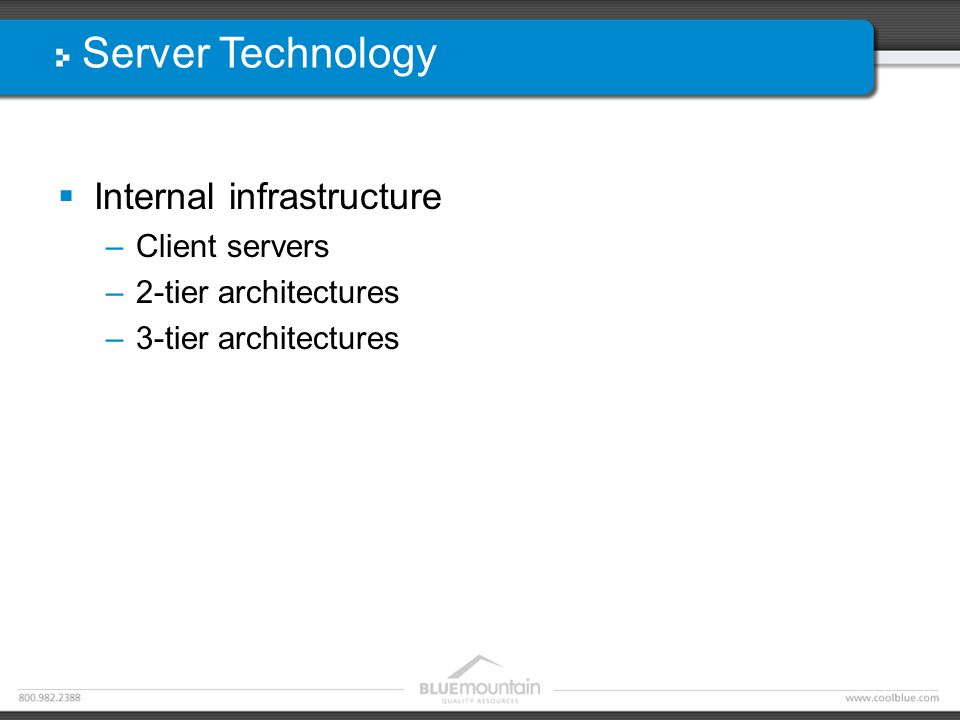 Server Technology  Internal infrastructure –Client servers –2-tier architectures –3-tier architectures