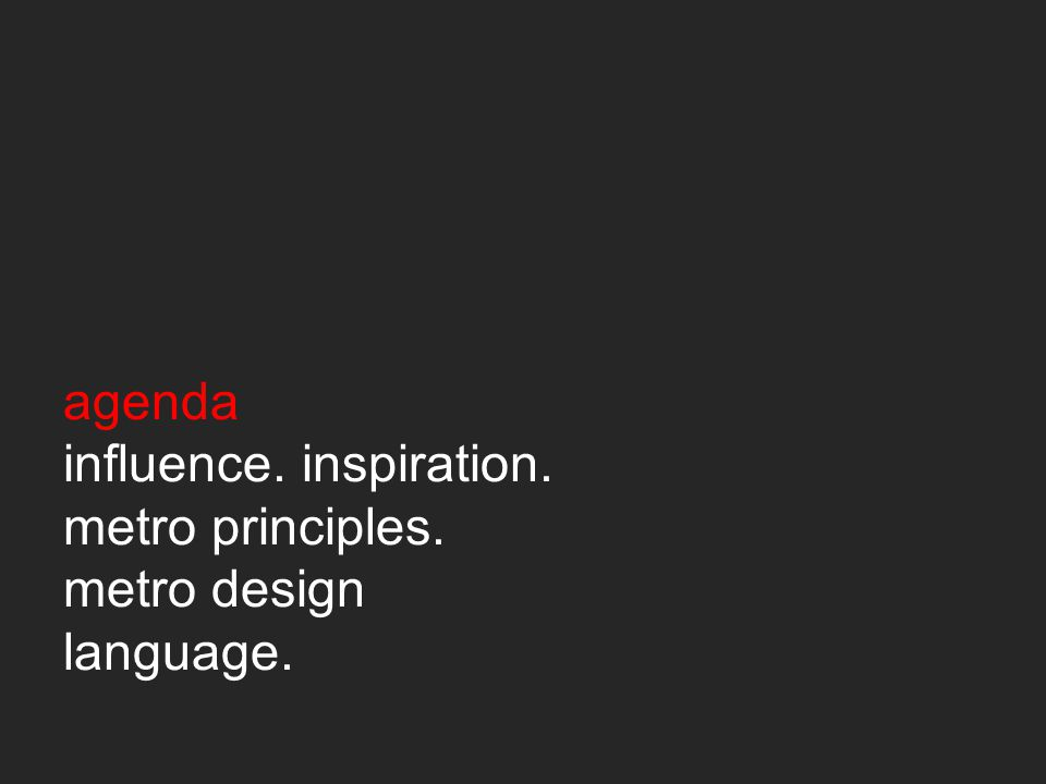 agenda influence. inspiration. metro principles. metro design language.