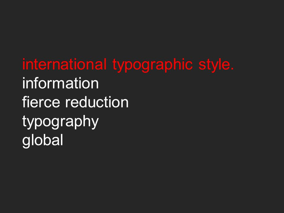 international typographic style. information fierce reduction typography global