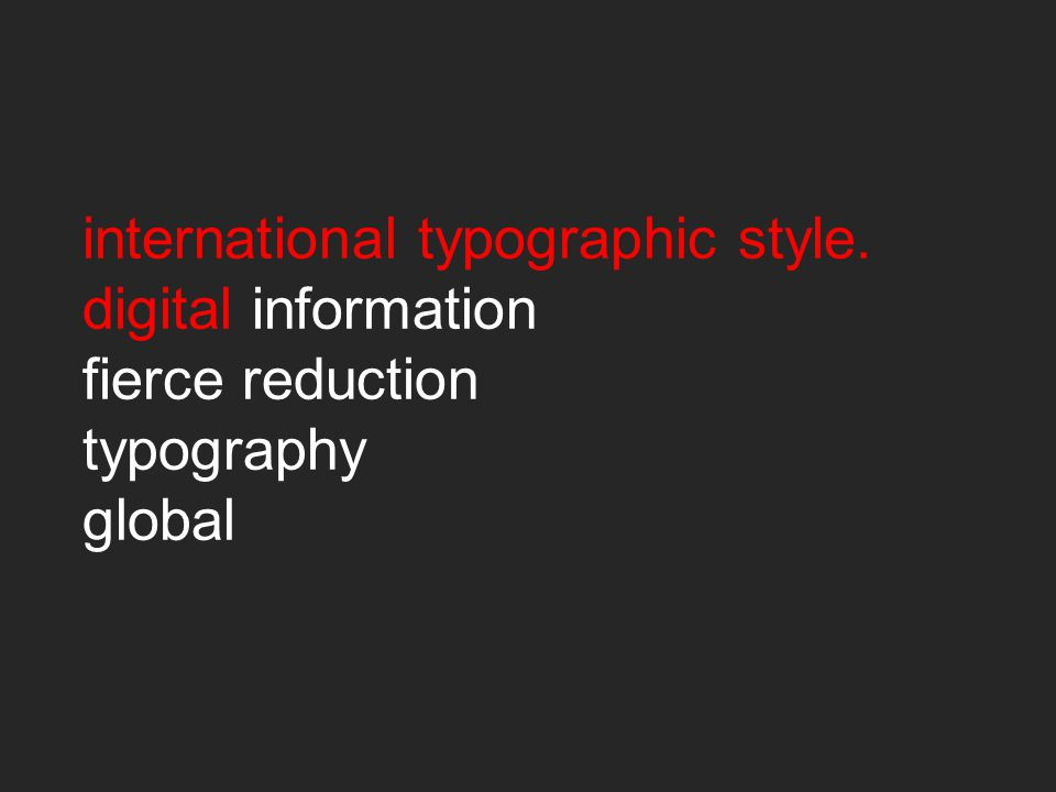 international typographic style. digital information fierce reduction typography global