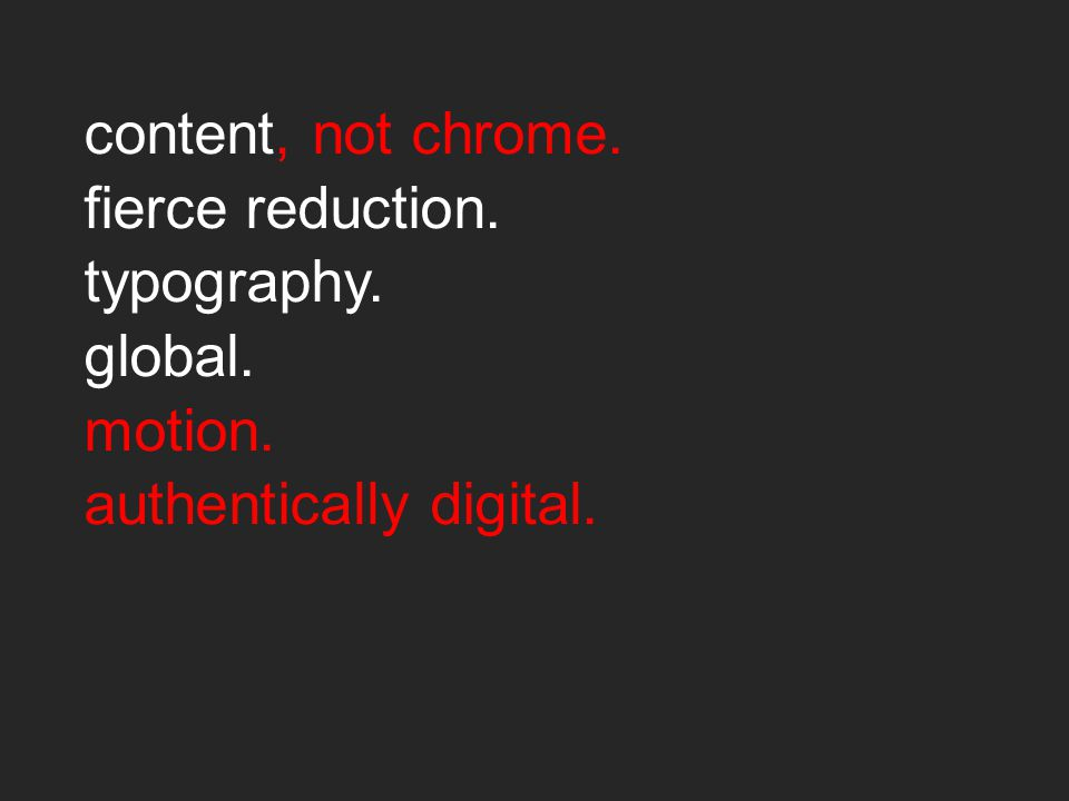 content, not chrome. fierce reduction. typography. global. motion. authentically digital.