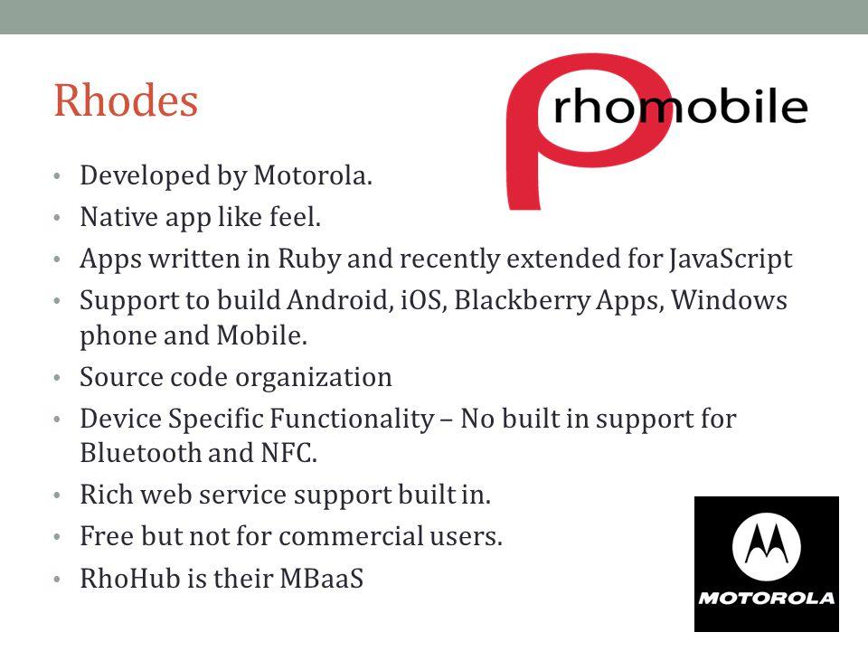 Rhodes Developed by Motorola.Native app like feel.