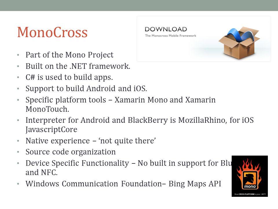 MonoCross Part of the Mono Project Built on the.NET framework.