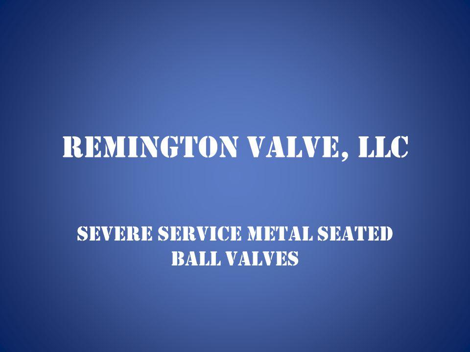Remington Valve, LLC Severe Service Metal Seated Ball Valves