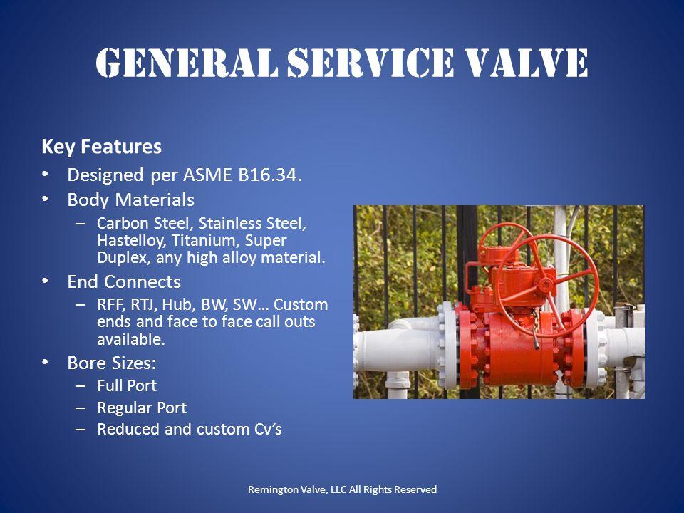 General Service Valve Key Features Designed per ASME B16.34. Body Materials – Carbon Steel, Stainless Steel, Hastelloy, Titanium, Super Duplex, any hi