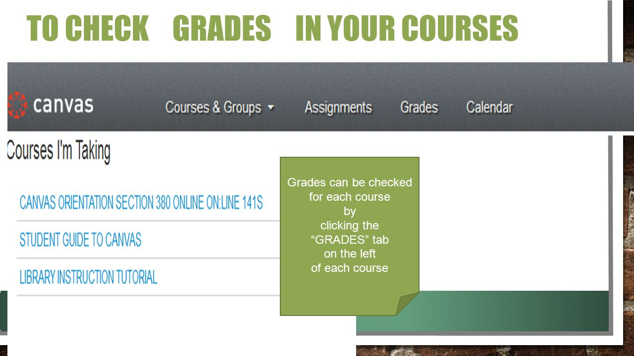 TO CHECK GRADES IN YOUR COURSES Grades can be checked for each course by clicking the GRADES tab on the left of each course