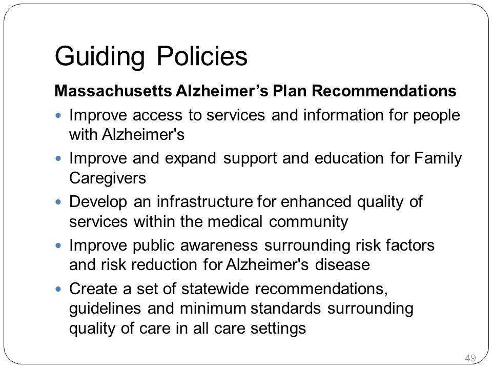 Guiding Policies Massachusetts Alzheimer's Plan Recommendations Improve access to services and information for people with Alzheimer's Improve and exp