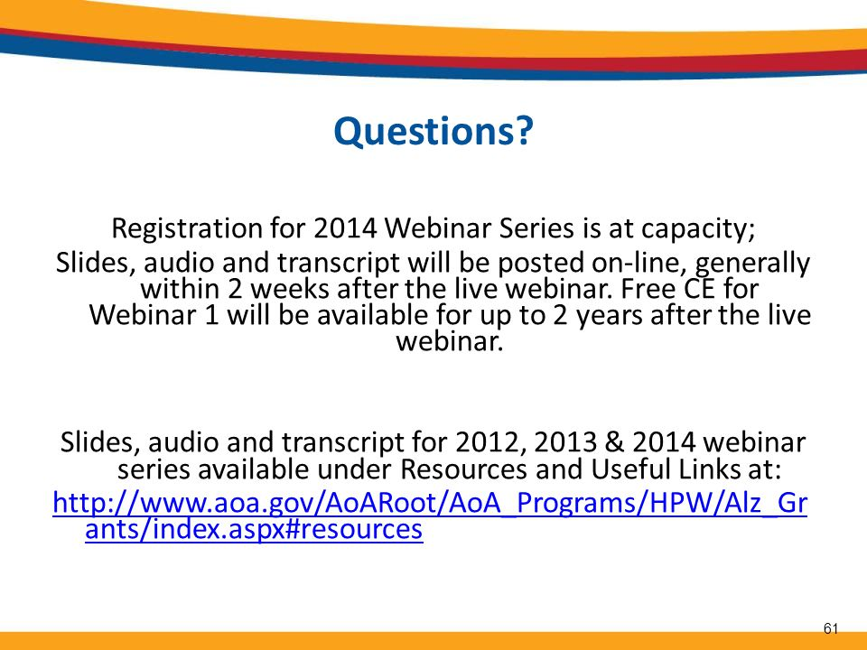 Registration for 2014 Webinar Series is at capacity; Slides, audio and transcript will be posted on-line, generally within 2 weeks after the live webi