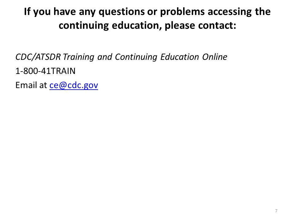 If you have any questions or problems accessing the continuing education, please contact: CDC/ATSDR Training and Continuing Education Online 1-800-41T