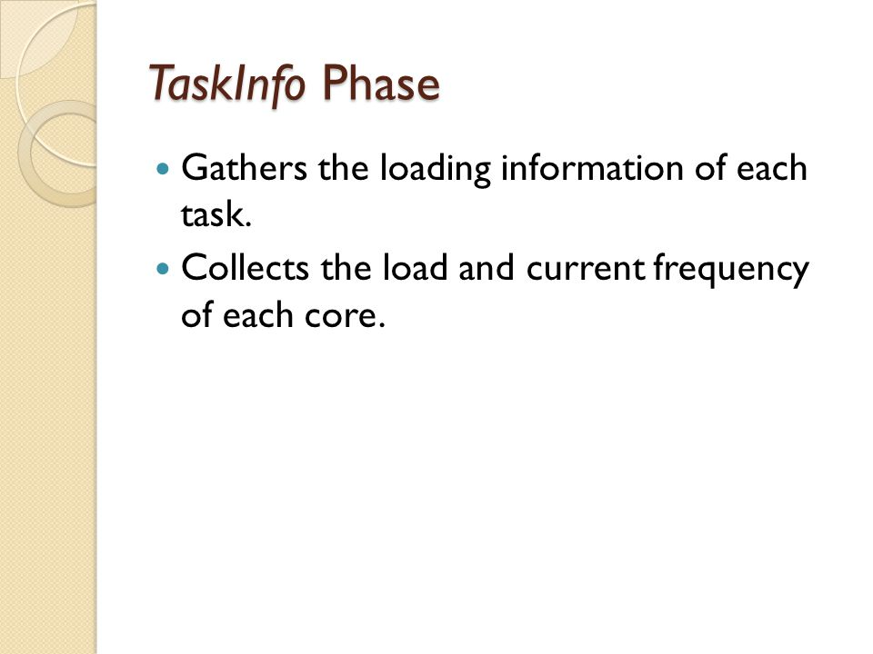 TaskInfo Phase Gathers the loading information of each task. Collects the load and current frequency of each core.