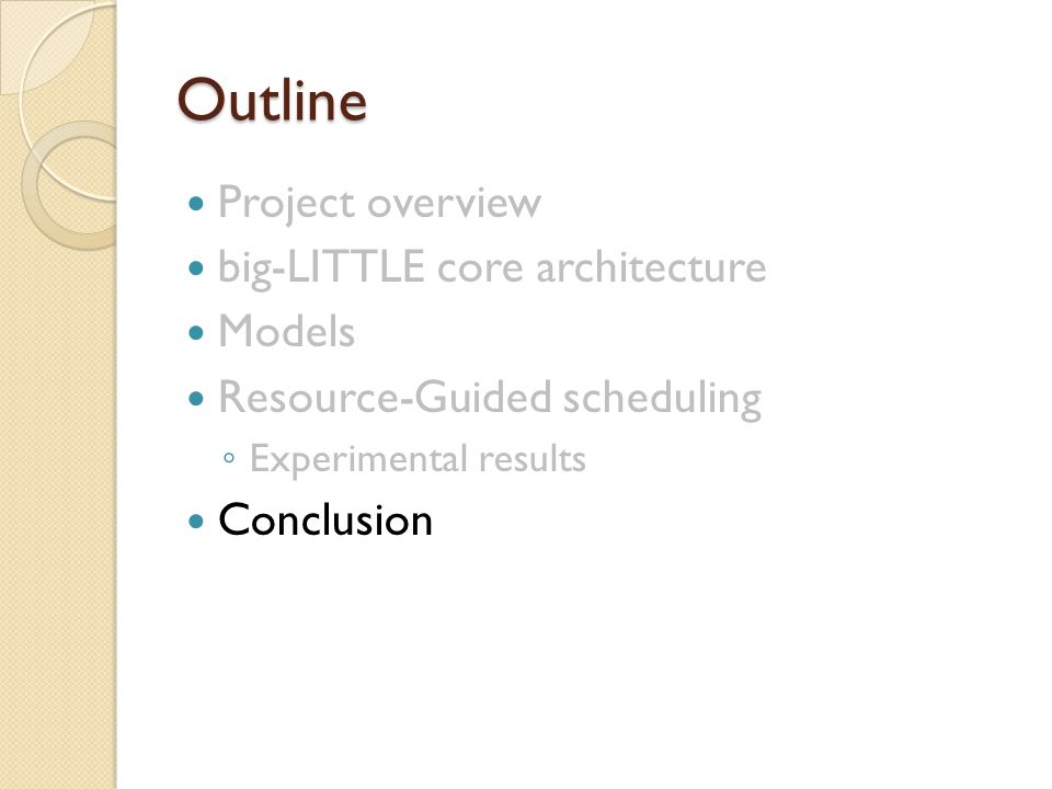 Outline Project overview big-LITTLE core architecture Models Resource-Guided scheduling ◦ Experimental results Conclusion