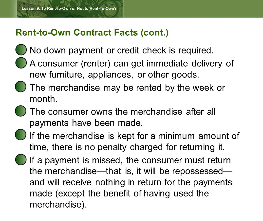 Rent-to-Own Contract Facts (cont.) No down payment or credit check is required.