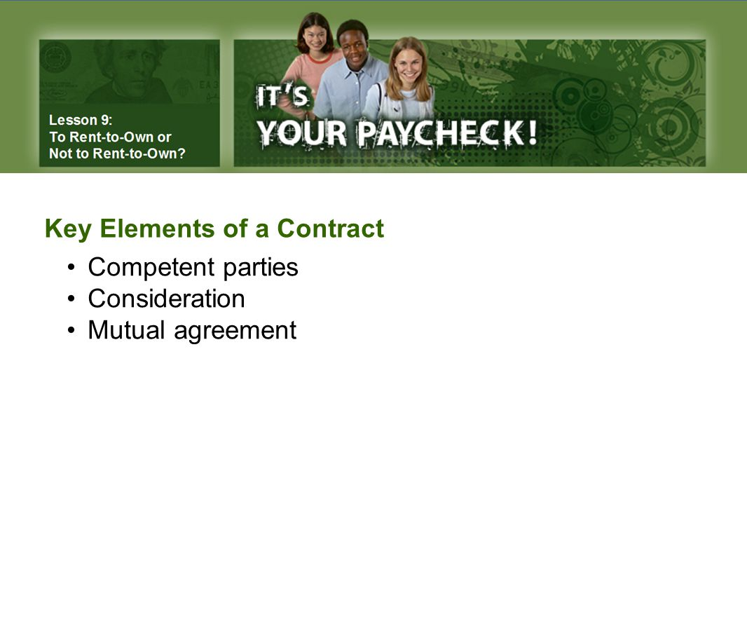 Key Elements of a Contract Competent parties Consideration Mutual agreement