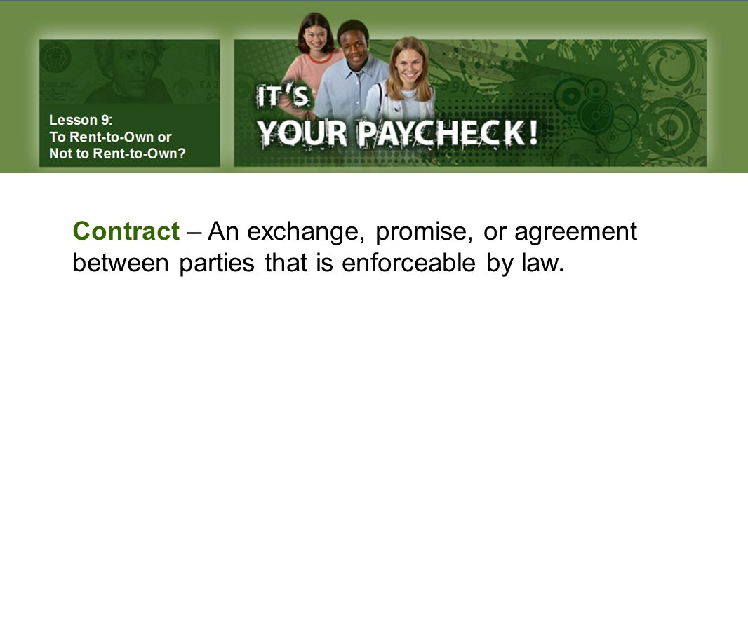 Contract – An exchange, promise, or agreement between parties that is enforceable by law.