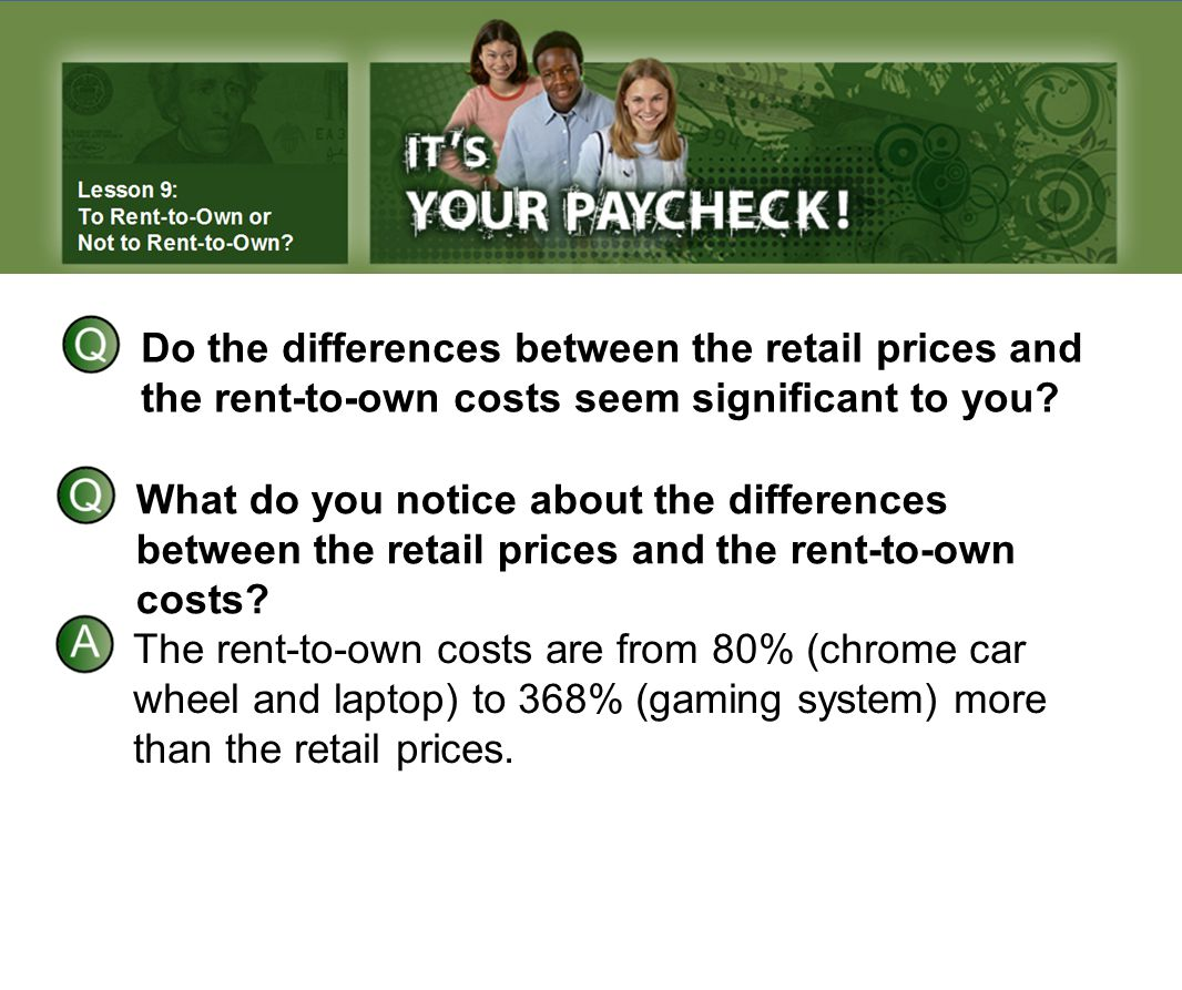 Do the differences between the retail prices and the rent-to-own costs seem significant to you.