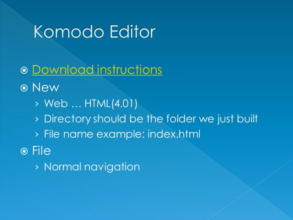  Download instructions Download instructions  New › Web … HTML(4.01) › Directory should be the folder we just built › File name example: index.html