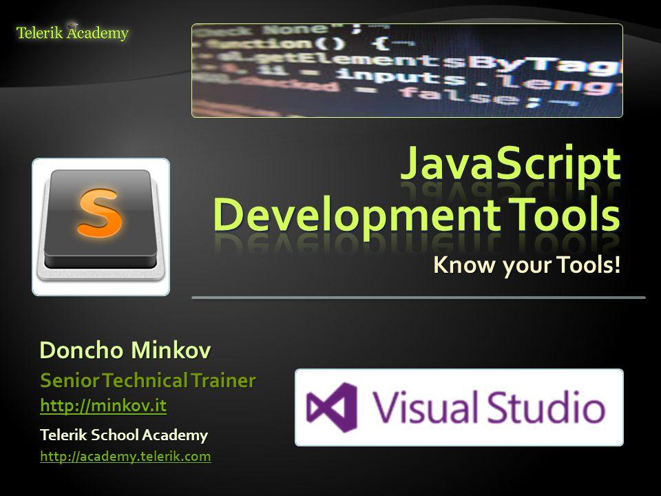 Know your Tools! Doncho Minkov Telerik School Academy http://academy.telerik.com Senior Technical Trainer http://minkov.it