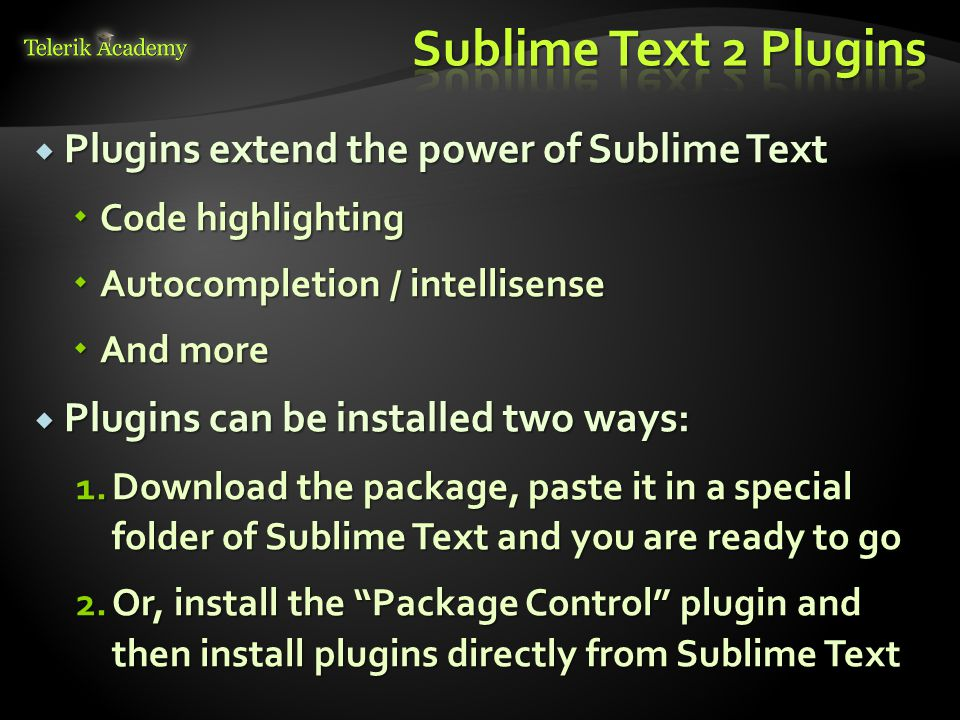  Plugins extend the power of Sublime Text  Code highlighting  Autocompletion / intellisense  And more  Plugins can be installed two ways: 1.Downl