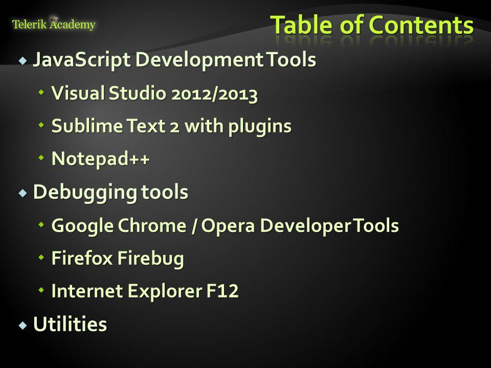  JavaScript Development Tools  Visual Studio 2012/2013  Sublime Text 2 with plugins  Notepad++  Debugging tools  Google Chrome / Opera Developer