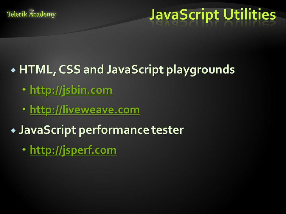  HTML, CSS and JavaScript playgrounds  http://jsbin.com http://jsbin.com  http://liveweave.com http://liveweave.com  JavaScript performance tester