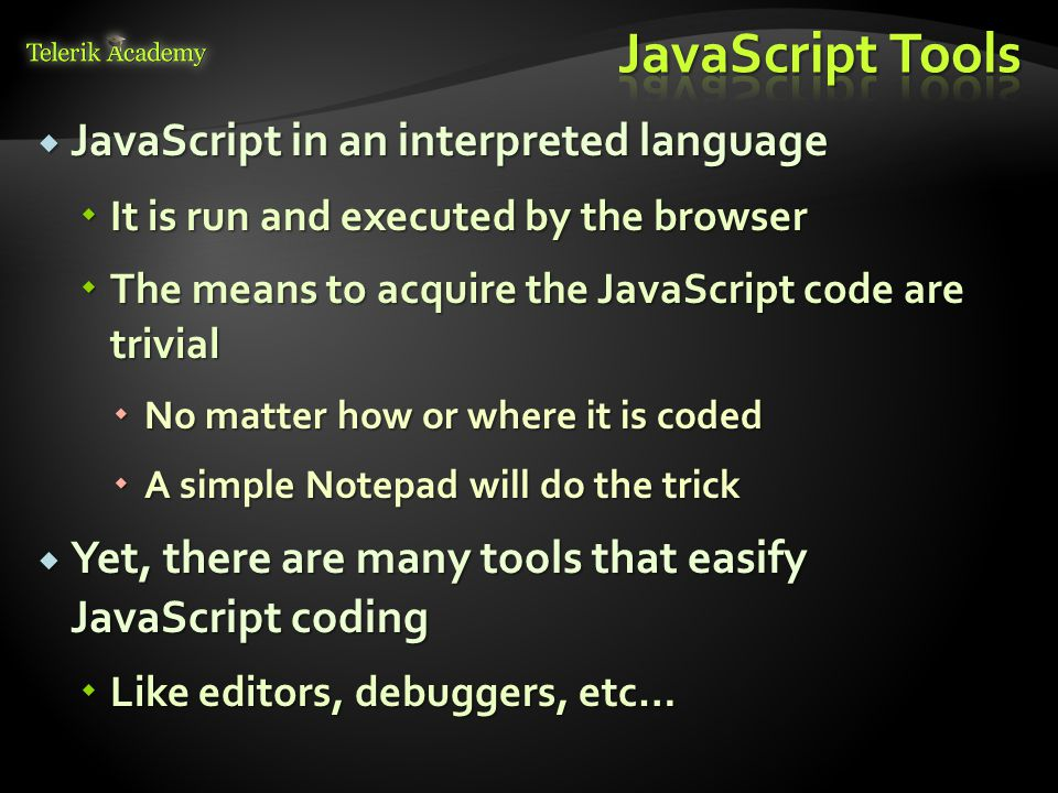  JavaScript in an interpreted language  It is run and executed by the browser  The means to acquire the JavaScript code are trivial  No matter how