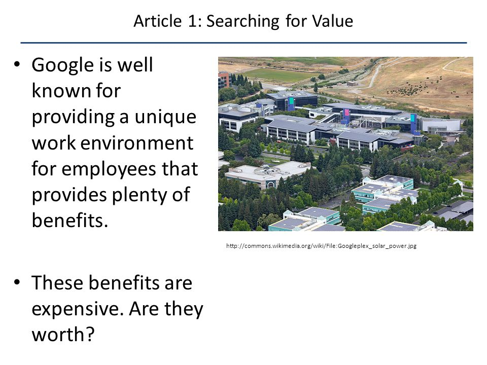 Article 1: Searching for Value Google is well known for providing a unique work environment for employees that provides plenty of benefits.