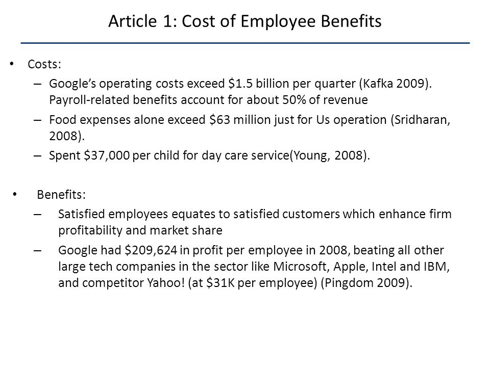Article 1: Cost of Employee Benefits Costs: – Google's operating costs exceed $1.5 billion per quarter (Kafka 2009).
